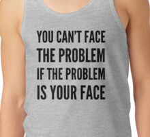 FACE THE PROBLEM Tank Top