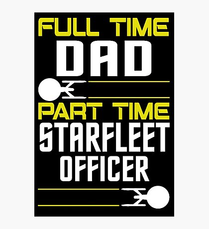 Full time Dad, part time Starfleet Officer Photographic Print