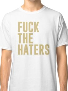 Fuck the haters Classic T-Shirt