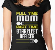 Full time Mom, part time Starfleet Officer Women's Fitted Scoop T-Shirt