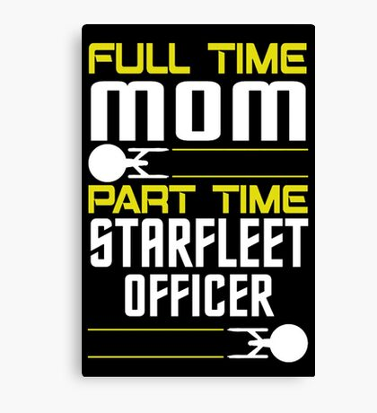 Full time Mom, part time Starfleet Officer Canvas Print