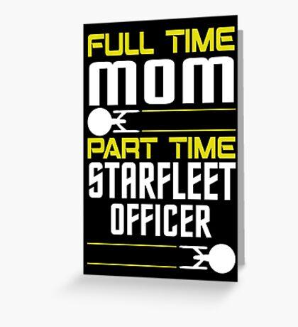 Full time Mom, part time Starfleet Officer Greeting Card