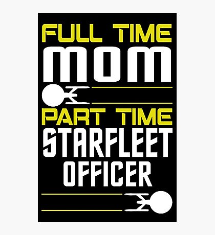 Full time Mom, part time Starfleet Officer Photographic Print