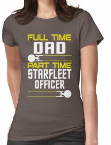 Full time Dad, part time Starfleet Officer Womens Fitted T-Shirt