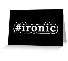 Ironic - Hashtag - Black & White Greeting Card