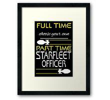 Full time [blank], part time Starfleet Officer Framed Print