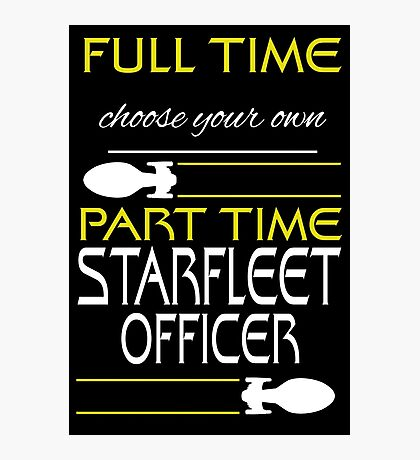 Full time [blank], part time Starfleet Officer Photographic Print