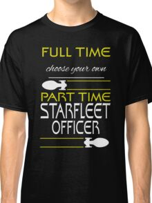 Full time [blank], part time Starfleet Officer Classic T-Shirt