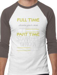 Full time [blank], part time Starfleet Officer Men's Baseball ¾ T-Shirt