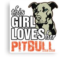 This Girl Loves Her Pitbull Canvas Print