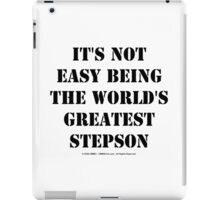 It's Not Easy Being The World's Greatest Stepson - Black Text iPad Case/Skin