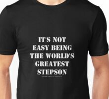 It's Not Easy Being The World's Greatest Stepson - White Text Unisex T-Shirt