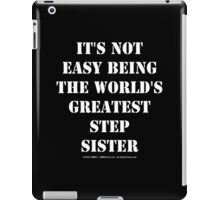 It's Not Easy Being The World's Greatest Stepsister - White Text iPad Case/Skin