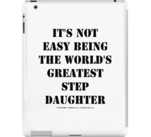 It's Not Easy Being The World's Greatest Stepdaughter - Black Text iPad Case/Skin