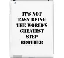 It's Not Easy Being The World's Greatest Stepbrother - Black Text iPad Case/Skin