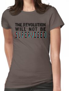 The revolution will not be supervised, black font (3D) Womens Fitted T-Shirt