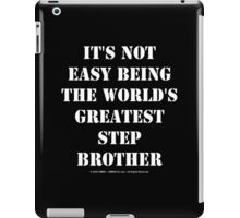 It's Not Easy Being The World's Greatest Stepbrother - White Text iPad Case/Skin