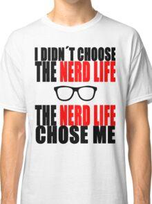 I didn´t choose the nerd life  Classic T-Shirt