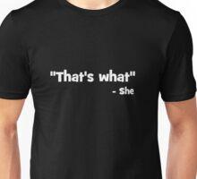 Thats what she said dark Unisex T-Shirt