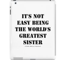 It's Not Easy Being The World's Greatest Sister - Black Text iPad Case/Skin