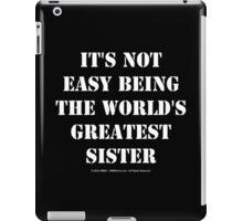 It's Not Easy Being The World's Greatest Sister - White Text iPad Case/Skin
