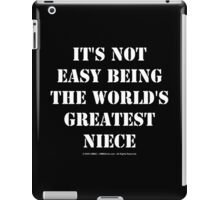 It's Not Easy Being The World's Greatest Niece - White Text iPad Case/Skin