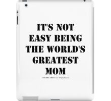 It's Not Easy Being The World's Greatest Mom - Black Text iPad Case/Skin