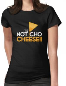 It's NOT CHO CHEESE!! Womens Fitted T-Shirt