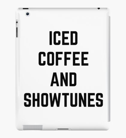 Iced Coffee and Showtunes iPad Case/Skin