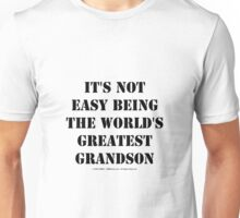 It's Not Easy Being The World's Greatest Grandson - Black Text Unisex T-Shirt