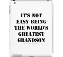 It's Not Easy Being The World's Greatest Grandson - Black Text iPad Case/Skin