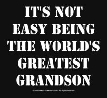 It's Not Easy Being The World's Greatest Grandson - White Text by cmmei