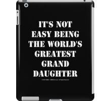 It's Not Easy Being The World's Greatest Granddaughter - White Text iPad Case/Skin