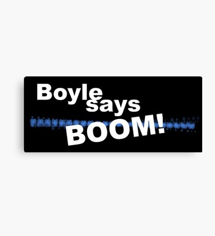 Boyle says BOOM! Canvas Print