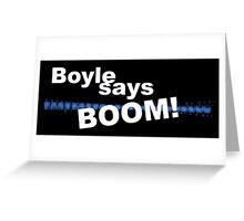 Boyle says BOOM! Greeting Card