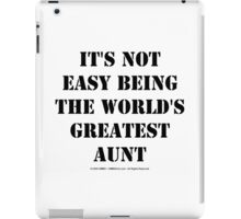 It's Not Easy Being The World's Greatest Aunt - Black Text iPad Case/Skin