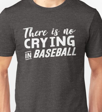There is no crying in baseball Unisex T-Shirt