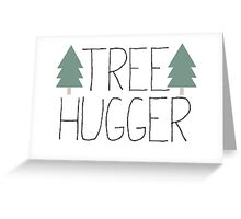 Tree Hugger - TREEHUGGER Greeting Card