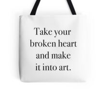Take your broken heart and turn it into art Tote Bag
