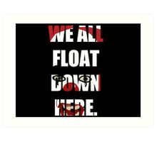 """""""We All Float Down Here"""" Pennywise Art Print"""