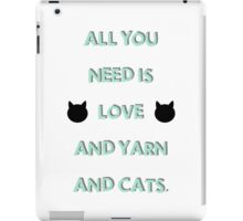 All You Need is Love & Yarn & Cats iPad Case/Skin