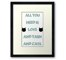 All You Need is Love & Yarn & Cats Framed Print