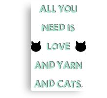 All You Need is Love & Yarn & Cats Canvas Print