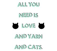 All You Need is Love & Yarn & Cats Photographic Print