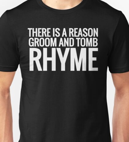 There is a Reason Groom and Tomb Rhyme  Unisex T-Shirt