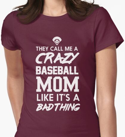 They call me a crazy baseball mom like it's a bad thing Womens Fitted T-Shirt