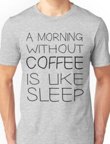 A morning without coffee is like sleep Unisex T-Shirt
