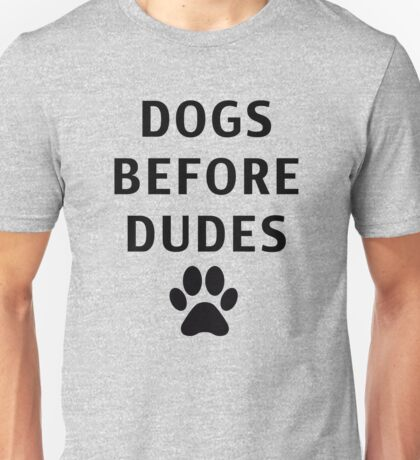Dogs Before Dudes Unisex T-Shirt