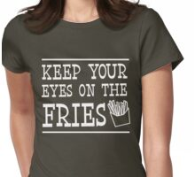 Keep your eyes on the fries Womens Fitted T-Shirt