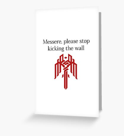 Messere, Please Stop Kicking The Wall - DA2 Greeting Card